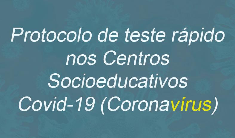 Protocolo de teste rápido nos Centros Socioeducativos